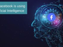7 Revealing Secrets –  How Facebook is using Artificial Intelligence