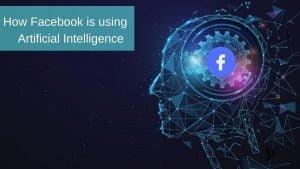 How Facebook Uses AI